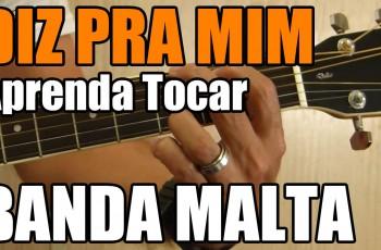 Como Tocar a Música Diz Pra Mim – Banda Malta